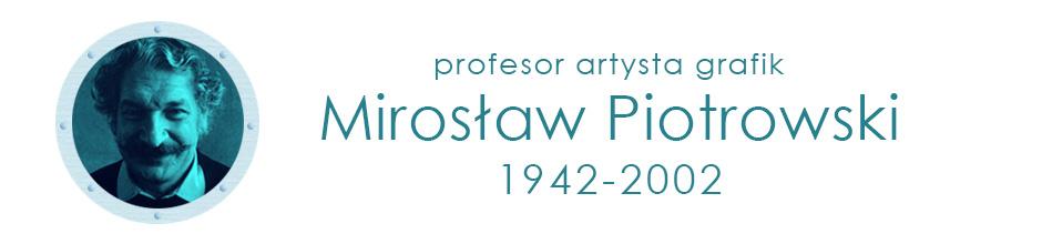 Mirosław Piotrowski profesor artysta grafik